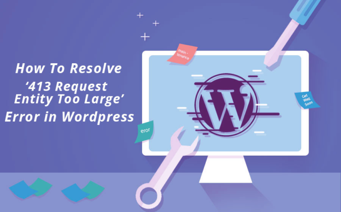How To Resolve '413 Request Entity Too Large' Error in Wordpress