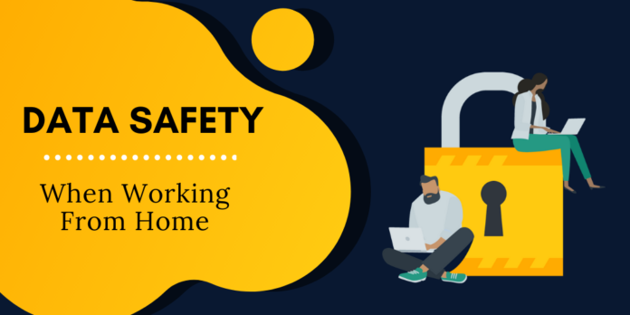 Tips To Keep The Data Safe When Working Remotely