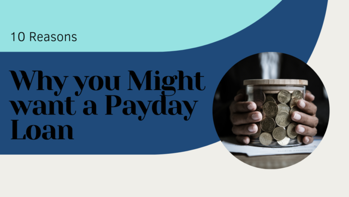 10 Reasons Why you Might want a Payday Loan