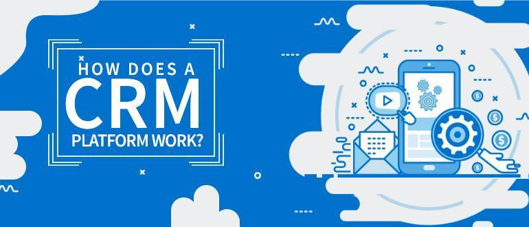 How does a CRM platform work