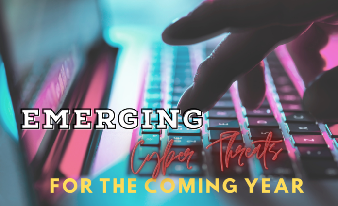 Emerging Cyber Threats For The Coming Year